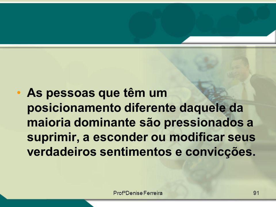 ProfªDenise Ferreira91 •As pessoas que têm um posicionamento diferente daquele da maioria dominante são pressionados a suprimir, a esconder ou modific