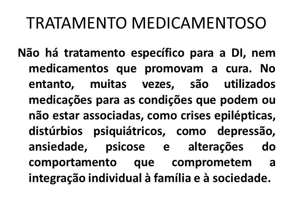 TRATAMENTO MEDICAMENTOSO Não há tratamento específico para a DI, nem medicamentos que promovam a cura. No entanto, muitas vezes, são utilizados medica