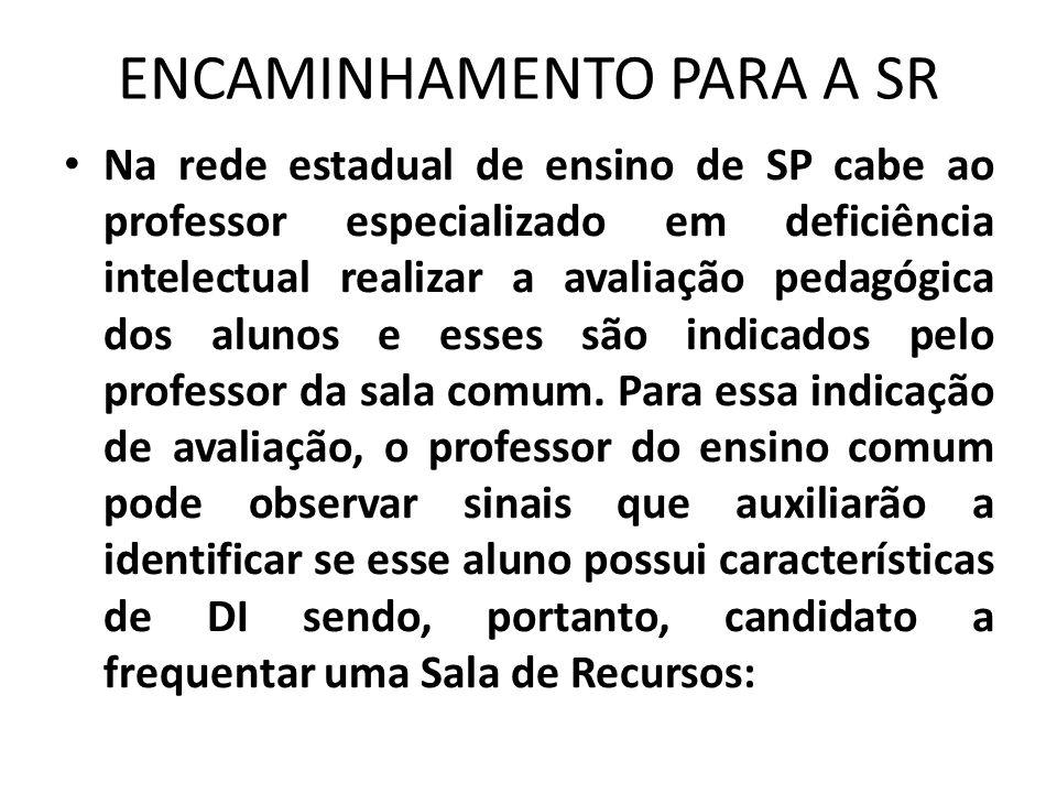 ENCAMINHAMENTO PARA A SR • Na rede estadual de ensino de SP cabe ao professor especializado em deficiência intelectual realizar a avaliação pedagógica