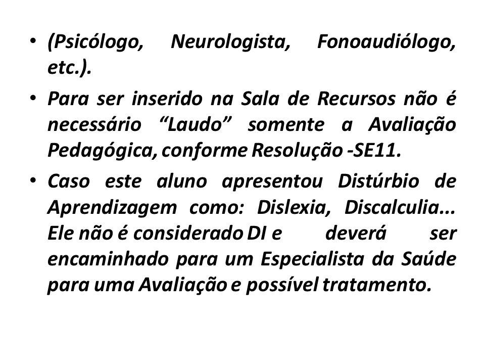 """• (Psicólogo, Neurologista, Fonoaudiólogo, etc.). • Para ser inserido na Sala de Recursos não é necessário """"Laudo"""" somente a Avaliação Pedagógica, con"""