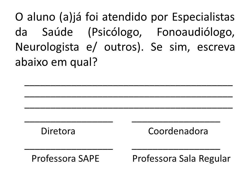 O aluno (a)já foi atendido por Especialistas da Saúde (Psicólogo, Fonoaudiólogo, Neurologista e/ outros). Se sim, escreva abaixo em qual? ____________