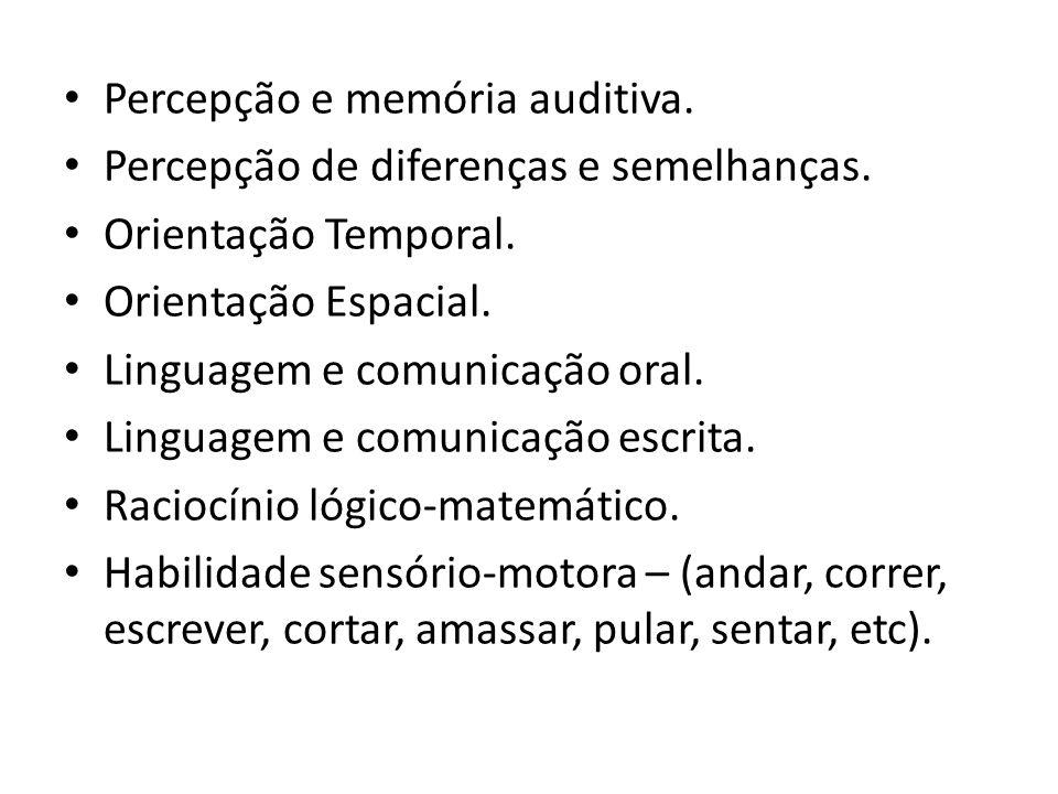 • Percepção e memória auditiva. • Percepção de diferenças e semelhanças. • Orientação Temporal. • Orientação Espacial. • Linguagem e comunicação oral.
