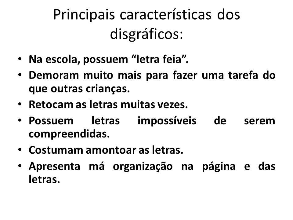 """Principais características dos disgráficos: • Na escola, possuem """"letra feia"""". • Demoram muito mais para fazer uma tarefa do que outras crianças. • Re"""