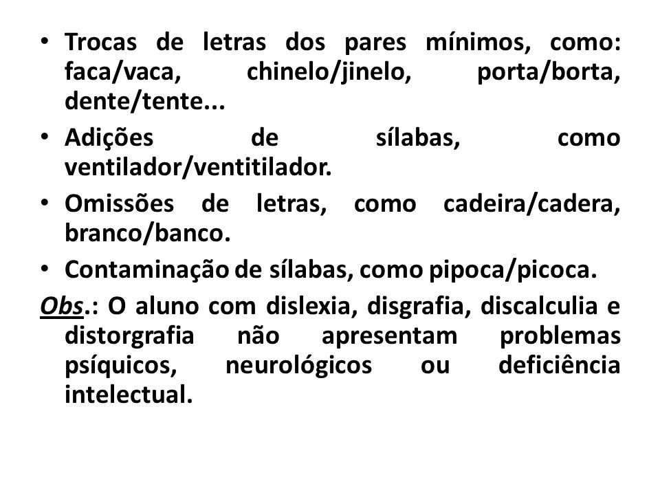 • Trocas de letras dos pares mínimos, como: faca/vaca, chinelo/jinelo, porta/borta, dente/tente... • Adições de sílabas, como ventilador/ventitilador.