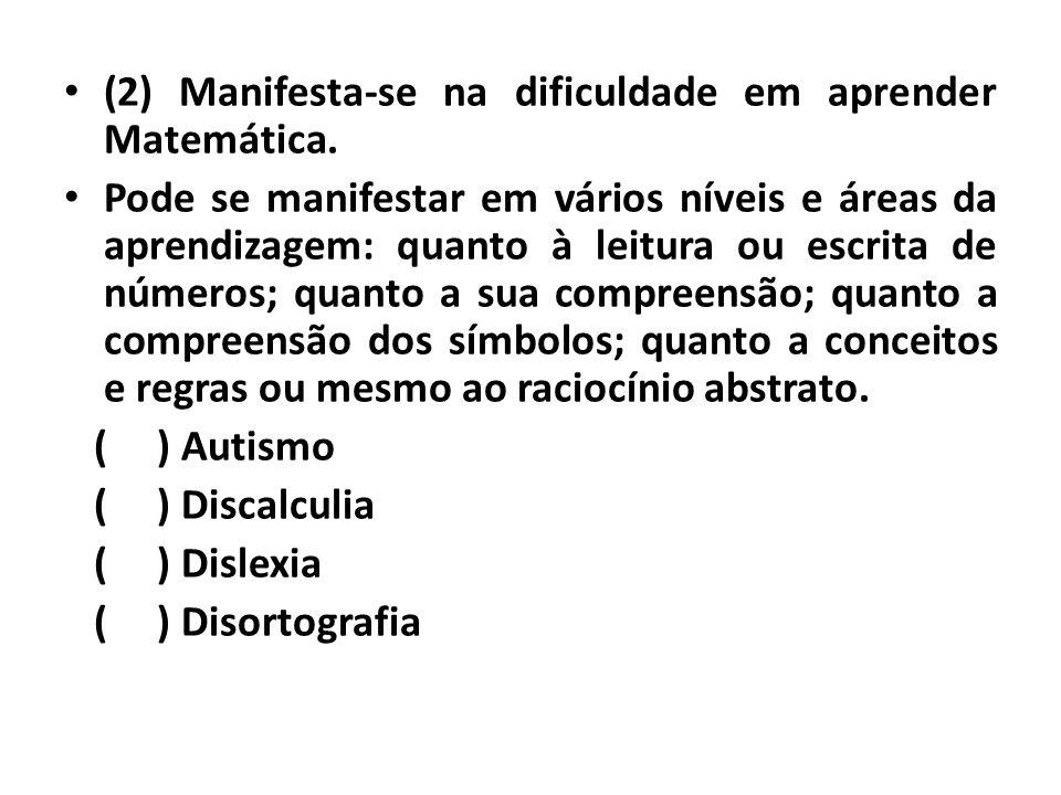 • (2) Manifesta-se na dificuldade em aprender Matemática. • Pode se manifestar em vários níveis e áreas da aprendizagem: quanto à leitura ou escrita d