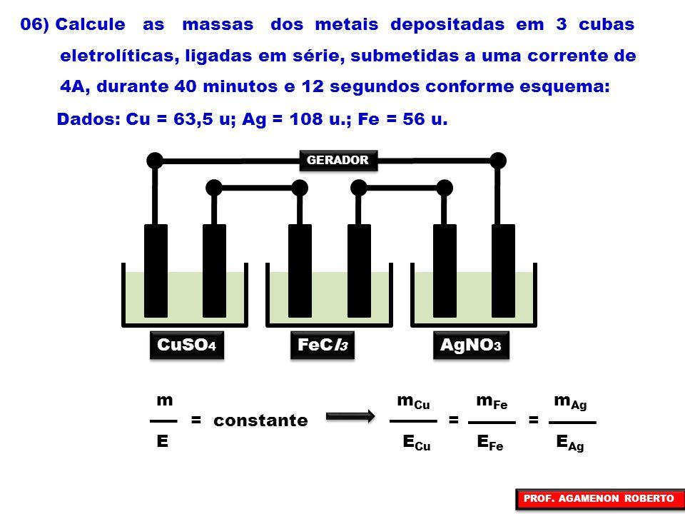 06) Calcule as massas dos metais depositadas em 3 cubas eletrolíticas, ligadas em série, submetidas a uma corrente de 4A, durante 40 minutos e 12 segu