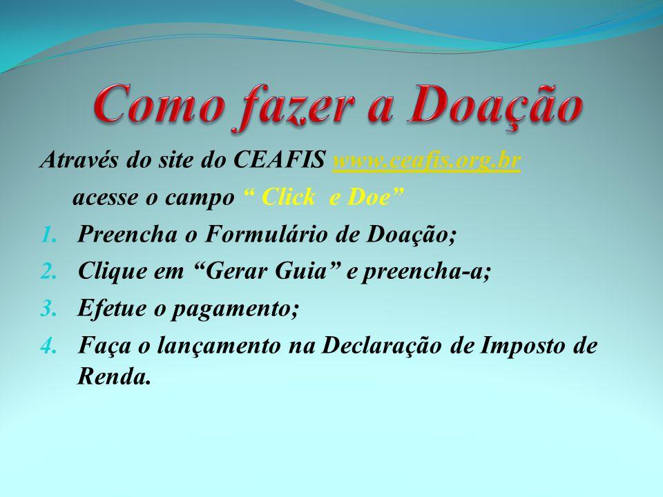Através do site do CEAFIS www.ceafis.org.brwww.ceafis.org.br acesse o campo Click e Doe 1.