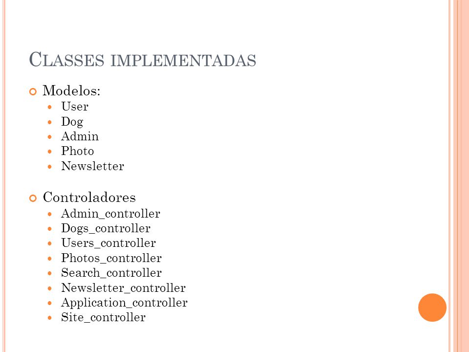 C LASSES IMPLEMENTADAS Modelos:  User  Dog  Admin  Photo  Newsletter Controladores  Admin_controller  Dogs_controller  Users_controller  Phot