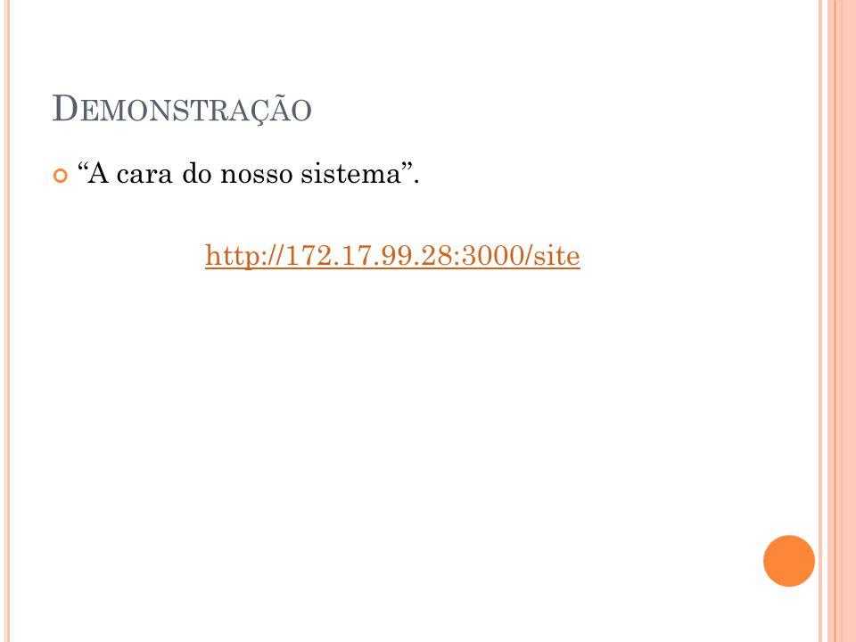 """D EMONSTRAÇÃO """"A cara do nosso sistema"""". http://172.17.99.28:3000/site"""