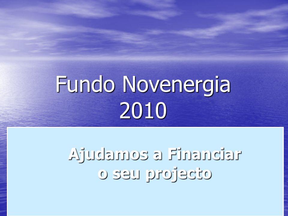 Fundo Novenergia 2010 Ajudamos a Financiar o seu projecto