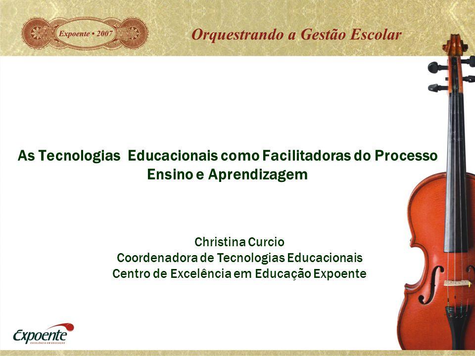 As Tecnologias Educacionais como Facilitadoras do Processo Ensino e Aprendizagem Christina Curcio Coordenadora de Tecnologias Educacionais Centro de E
