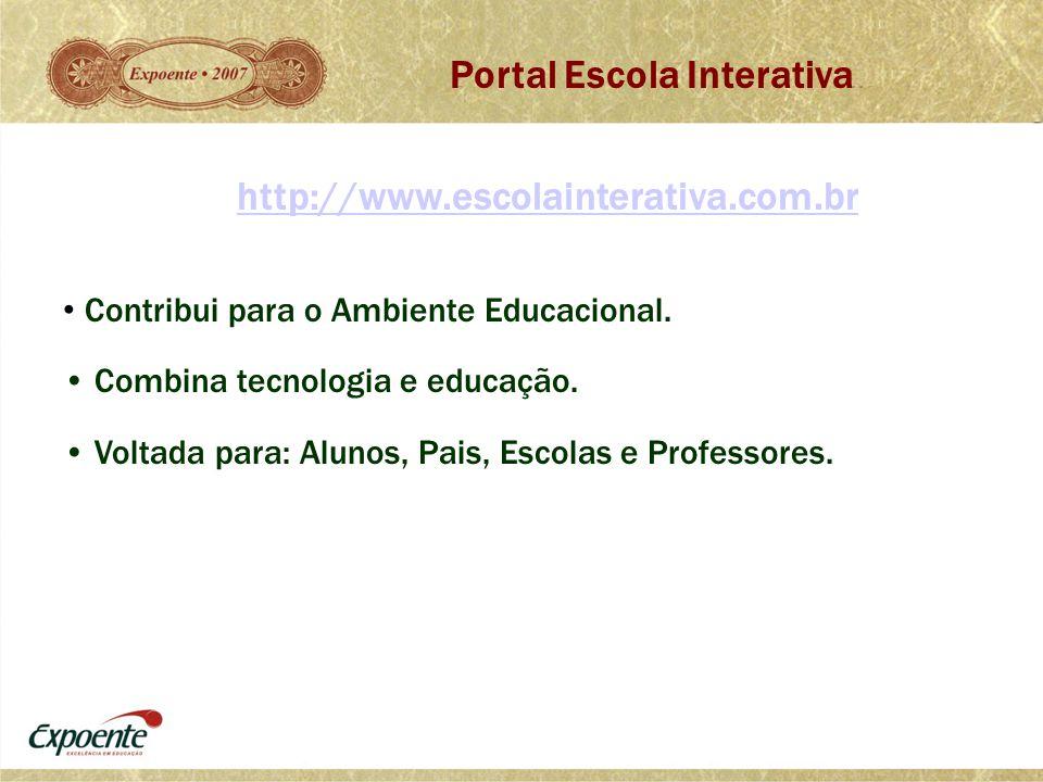 Portal Escola Interativa • Contribui para o Ambiente Educacional. • Combina tecnologia e educação. • Voltada para: Alunos, Pais, Escolas e Professores