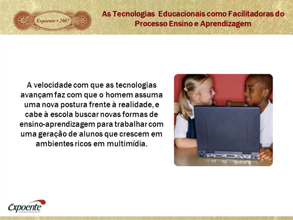 As Tecnologias Educacionais como Facilitadoras do Processo Ensino e Aprendizagem A velocidade com que as tecnologias avançam faz com que o homem assum