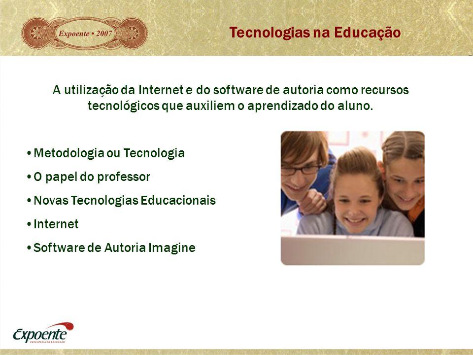 Tecnologias na Educação A utilização da Internet e do software de autoria como recursos tecnológicos que auxiliem o aprendizado do aluno. •Metodologia