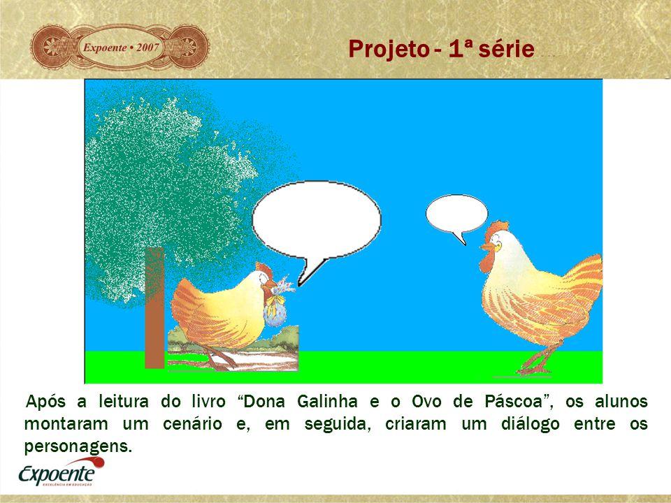 """Projeto - 1ª série Após a leitura do livro """"Dona Galinha e o Ovo de Páscoa"""", os alunos montaram um cenário e, em seguida, criaram um diálogo entre os"""