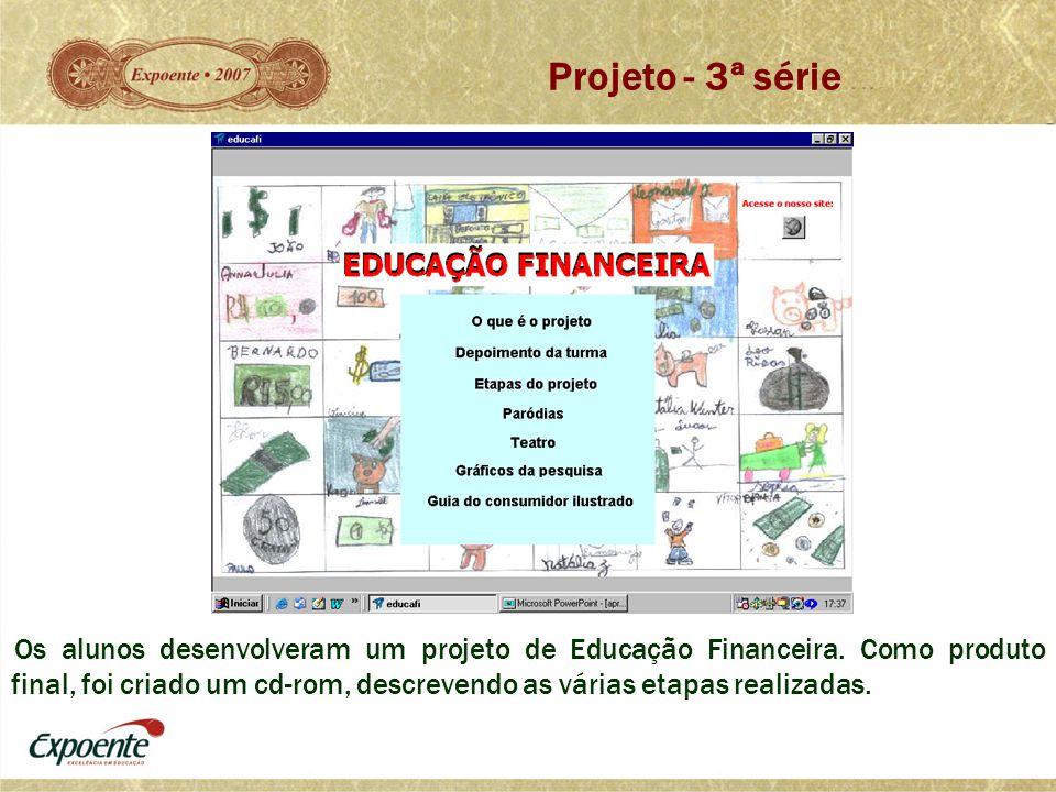 Projeto - 3ª série Os alunos desenvolveram um projeto de Educação Financeira. Como produto final, foi criado um cd-rom, descrevendo as várias etapas r