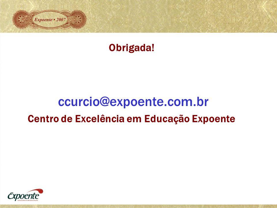 Obrigada! ccurcio@expoente.com.br Centro de Excelência em Educação Expoente