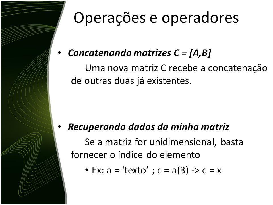 Declaração de variáveis As declarações no matlab são da forma: >> var = exp ou simplesmente >> exp Declarando uma matriz As matrizes podem ser inserid