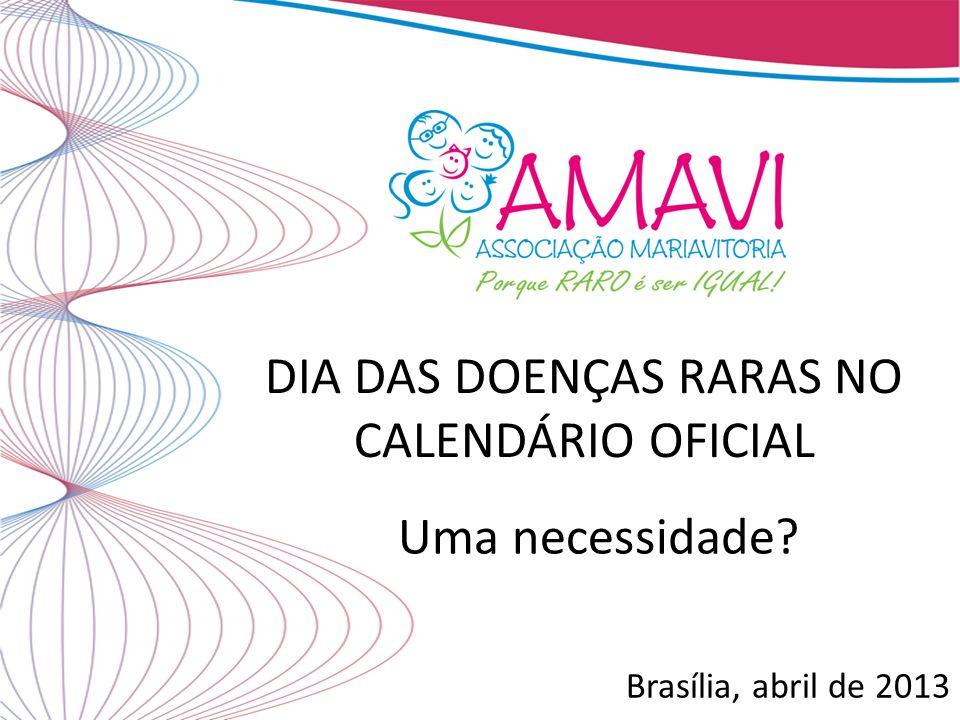 DIA DAS DOENÇAS RARAS NO CALENDÁRIO OFICIAL Brasília, abril de 2013 Uma necessidade