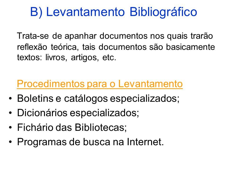 B) Levantamento Bibliográfico Trata-se de apanhar documentos nos quais trarão reflexão teórica, tais documentos são basicamente textos: livros, artigos, etc.