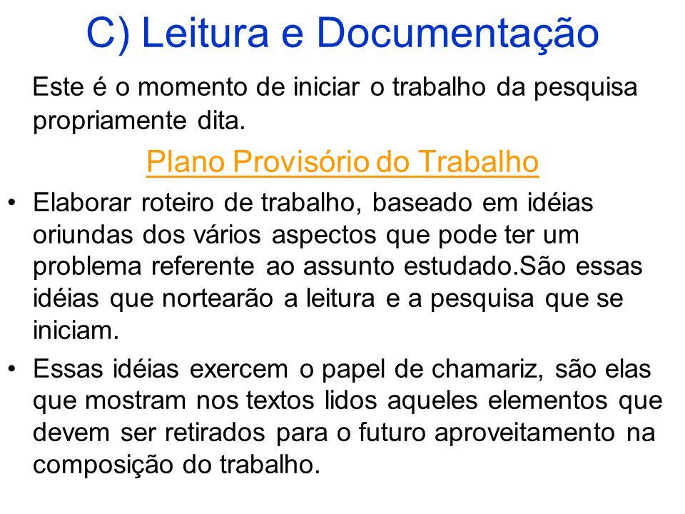 C) Leitura e Documentação Este é o momento de iniciar o trabalho da pesquisa propriamente dita.