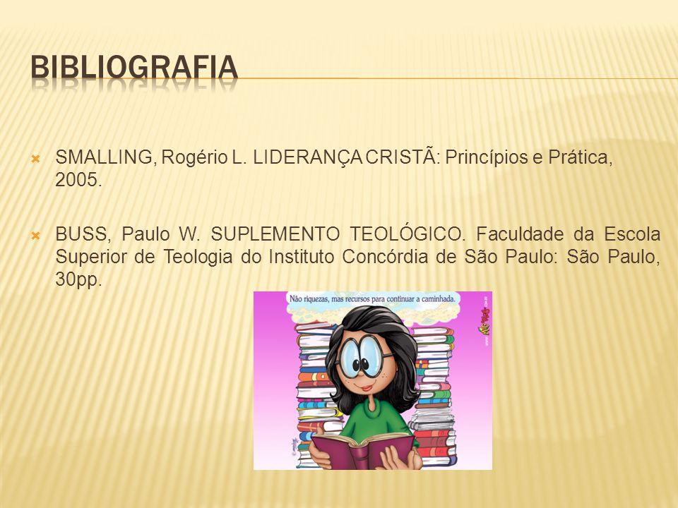  SMALLING, Rogério L. LIDERANÇA CRISTÃ: Princípios e Prática, 2005.  BUSS, Paulo W. SUPLEMENTO TEOLÓGICO. Faculdade da Escola Superior de Teologia d