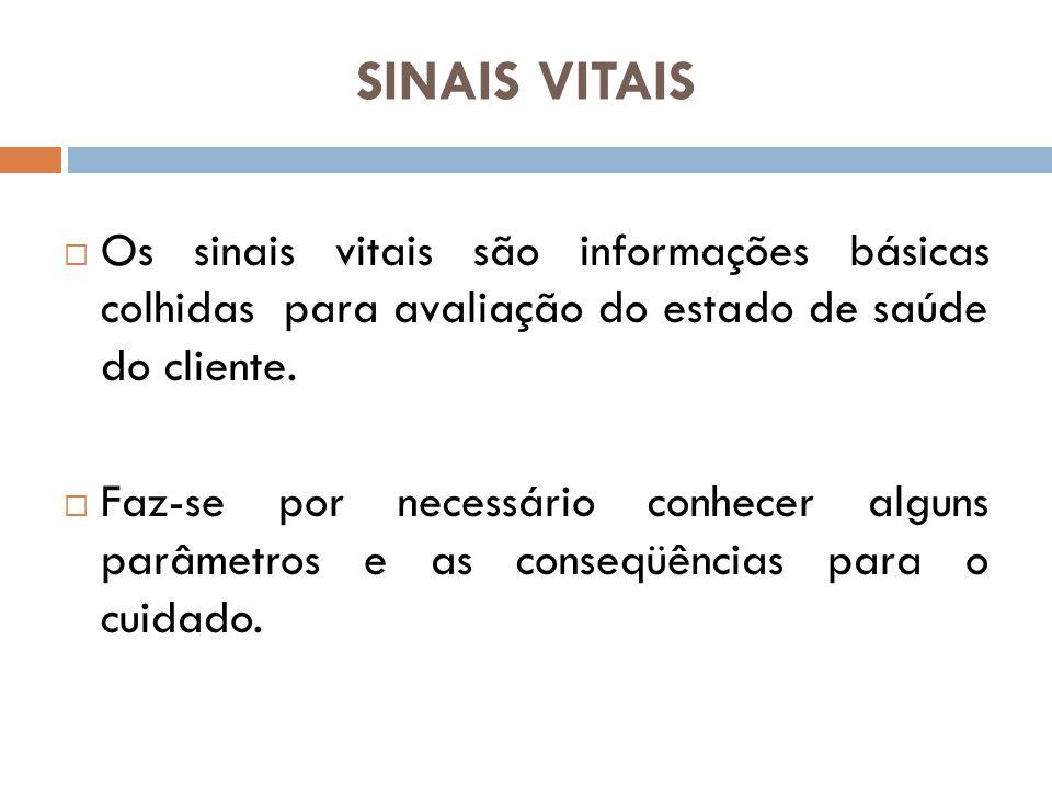 SINAIS VITAIS  Os sinais vitais são informações básicas colhidas para avaliação do estado de saúde do cliente.  Faz-se por necessário conhecer algun