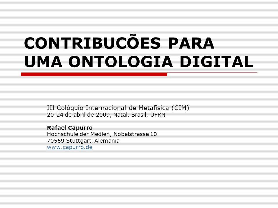 CONTRIBUCÕES PARA UMA ONTOLOGIA DIGITAL III Colóquio Internacional de Metafísica (CIM) 20-24 de abril de 2009, Natal, Brasil, UFRN Rafael Capurro Hoch