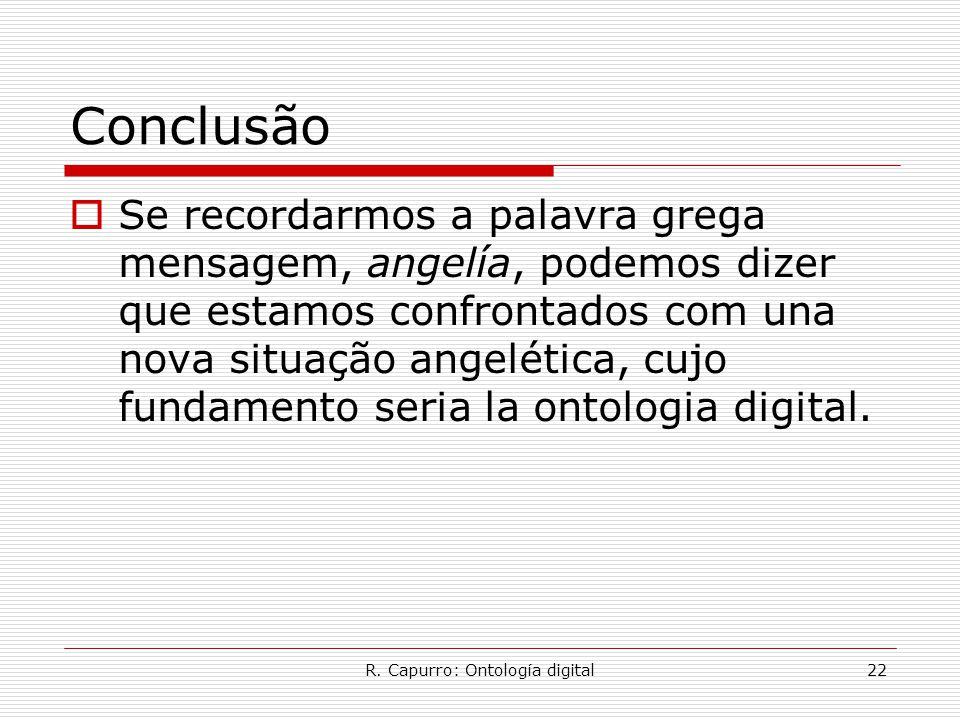 R. Capurro: Ontología digital22 Conclusão  Se recordarmos a palavra grega mensagem, angelía, podemos dizer que estamos confrontados com una nova situ