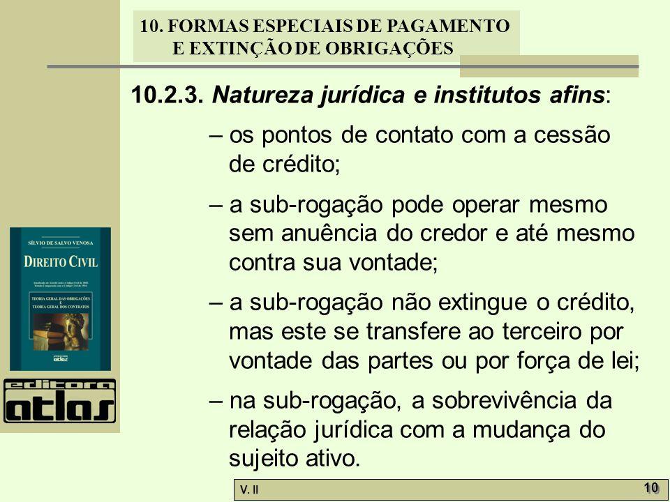 V. II 10 10. FORMAS ESPECIAIS DE PAGAMENTO E EXTINÇÃO DE OBRIGAÇÕES 10.2.3. Natureza jurídica e institutos afins: – os pontos de contato com a cessão