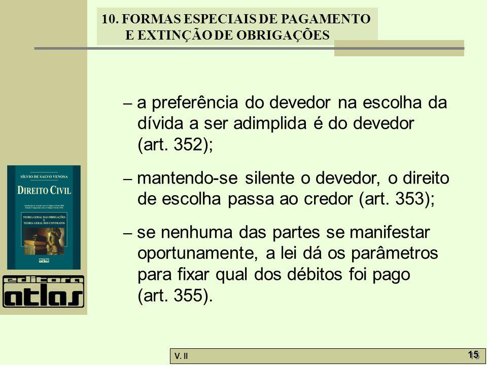 V. II 15 10. FORMAS ESPECIAIS DE PAGAMENTO E EXTINÇÃO DE OBRIGAÇÕES – a preferência do devedor na escolha da dívida a ser adimplida é do devedor (art.