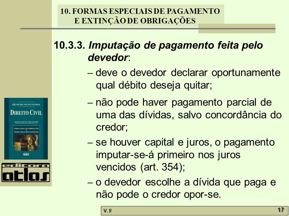 V. II 17 10. FORMAS ESPECIAIS DE PAGAMENTO E EXTINÇÃO DE OBRIGAÇÕES 10.3.3. Imputação de pagamento feita pelo devedor: – deve o devedor declarar oport
