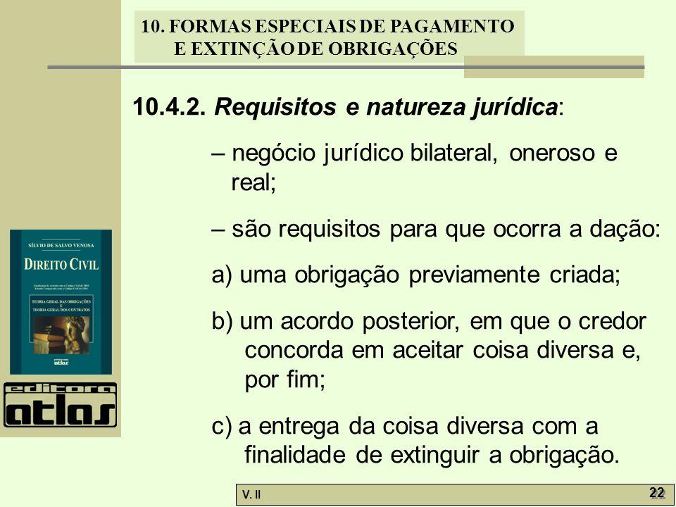 V. II 22 10. FORMAS ESPECIAIS DE PAGAMENTO E EXTINÇÃO DE OBRIGAÇÕES 10.4.2. Requisitos e natureza jurídica: – negócio jurídico bilateral, oneroso e re