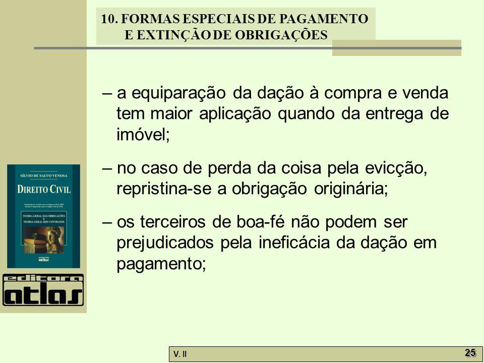 V. II 25 10. FORMAS ESPECIAIS DE PAGAMENTO E EXTINÇÃO DE OBRIGAÇÕES – a equiparação da dação à compra e venda tem maior aplicação quando da entrega de
