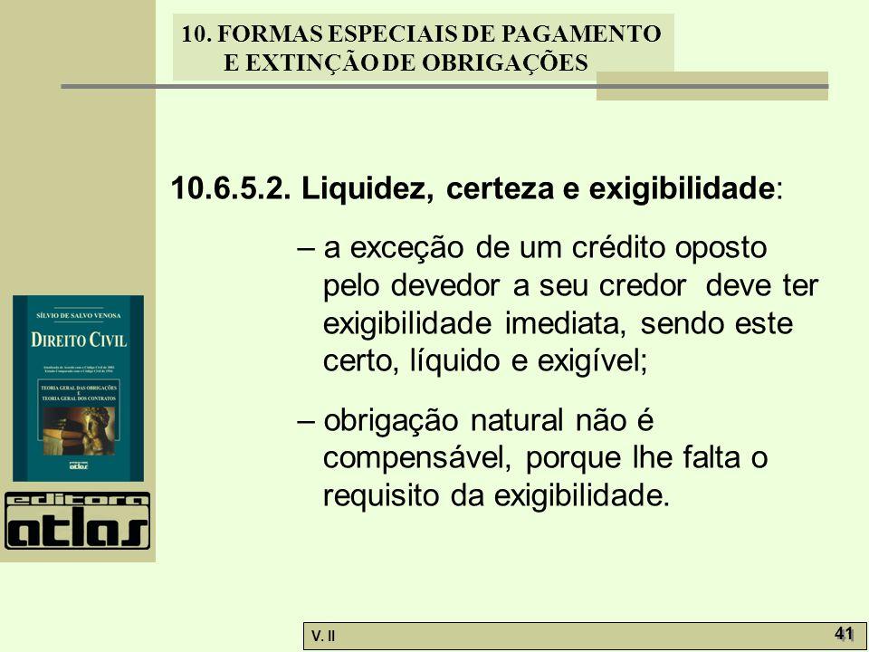 V. II 41 10. FORMAS ESPECIAIS DE PAGAMENTO E EXTINÇÃO DE OBRIGAÇÕES 10.6.5.2. Liquidez, certeza e exigibilidade: – a exceção de um crédito oposto pelo