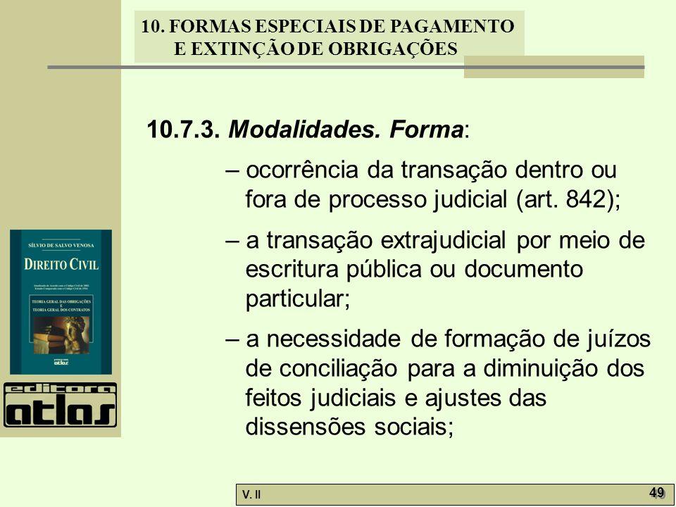V. II 49 10. FORMAS ESPECIAIS DE PAGAMENTO E EXTINÇÃO DE OBRIGAÇÕES 10.7.3. Modalidades. Forma: – ocorrência da transação dentro ou fora de processo j