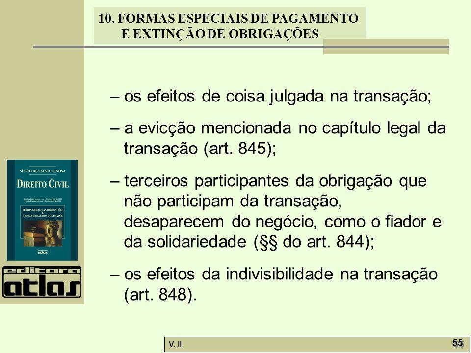 V. II 55 10. FORMAS ESPECIAIS DE PAGAMENTO E EXTINÇÃO DE OBRIGAÇÕES – os efeitos de coisa julgada na transação; – a evicção mencionada no capítulo leg