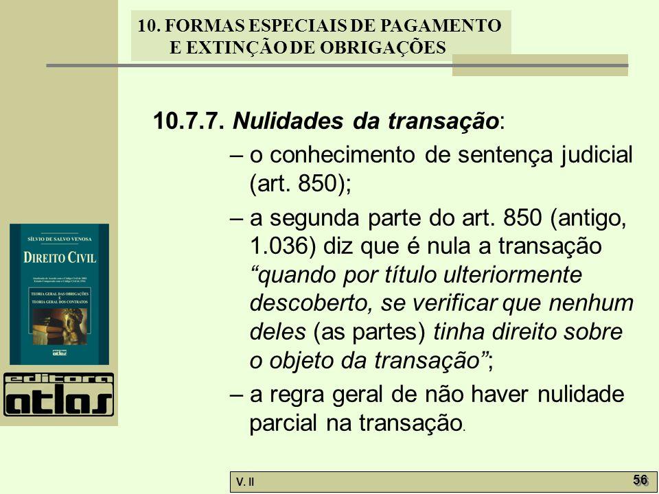 V. II 56 10. FORMAS ESPECIAIS DE PAGAMENTO E EXTINÇÃO DE OBRIGAÇÕES 10.7.7. Nulidades da transação: – o conhecimento de sentença judicial (art. 850);