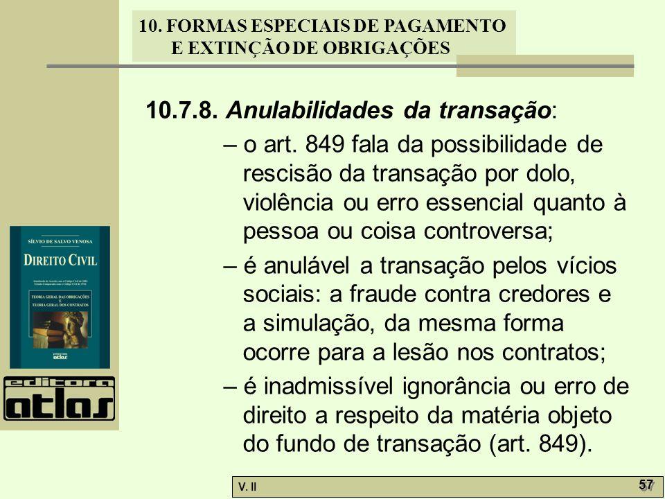 V. II 57 10. FORMAS ESPECIAIS DE PAGAMENTO E EXTINÇÃO DE OBRIGAÇÕES 10.7.8. Anulabilidades da transação: – o art. 849 fala da possibilidade de rescisã