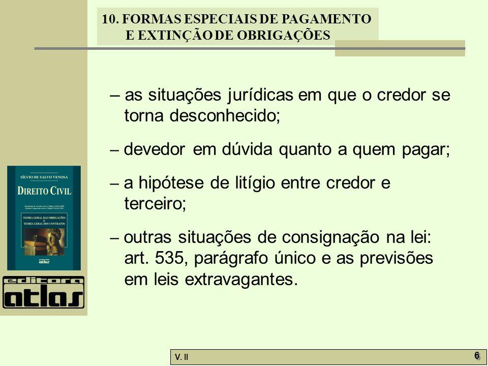 V. II 6 6 10. FORMAS ESPECIAIS DE PAGAMENTO E EXTINÇÃO DE OBRIGAÇÕES – as situações jurídicas em que o credor se torna desconhecido; – devedor em dúvi