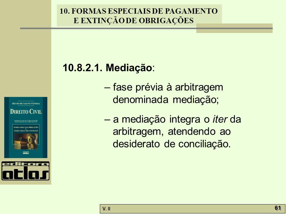V. II 61 10. FORMAS ESPECIAIS DE PAGAMENTO E EXTINÇÃO DE OBRIGAÇÕES 10.8.2.1. Mediação: – fase prévia à arbitragem denominada mediação; – a mediação i