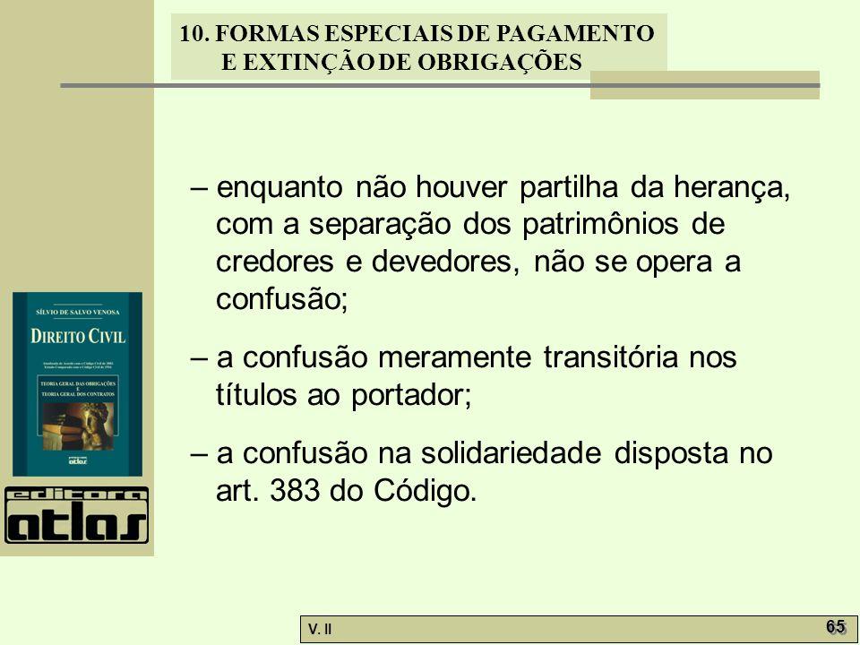 V. II 65 10. FORMAS ESPECIAIS DE PAGAMENTO E EXTINÇÃO DE OBRIGAÇÕES – enquanto não houver partilha da herança, com a separação dos patrimônios de cred