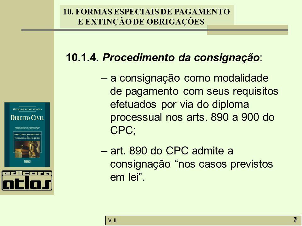 V. II 7 7 10. FORMAS ESPECIAIS DE PAGAMENTO E EXTINÇÃO DE OBRIGAÇÕES 10.1.4. Procedimento da consignação: – a consignação como modalidade de pagamento