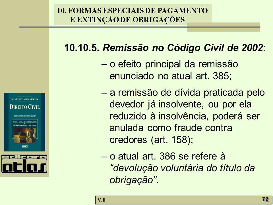 V. II 72 10. FORMAS ESPECIAIS DE PAGAMENTO E EXTINÇÃO DE OBRIGAÇÕES 10.10.5. Remissão no Código Civil de 2002: – o efeito principal da remissão enunci