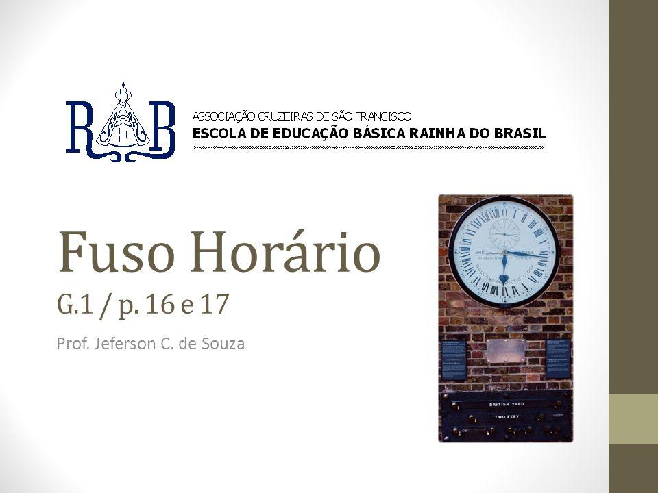 Fuso Horário G.1 / p. 16 e 17 Prof. Jeferson C. de Souza