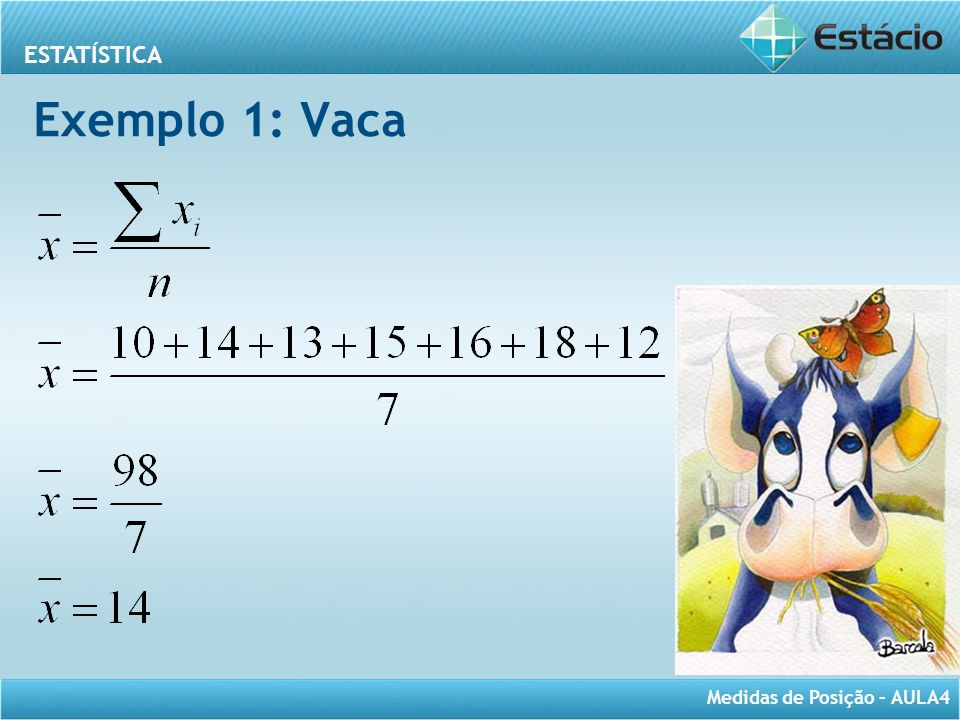 ESTATÍSTICA Medidas de Posição – AULA4 Exemplo 1: Vaca