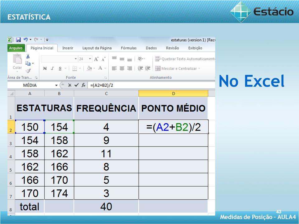 ESTATÍSTICA Medidas de Posição – AULA4 No Excel 43