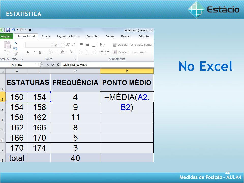 ESTATÍSTICA Medidas de Posição – AULA4 44 No Excel