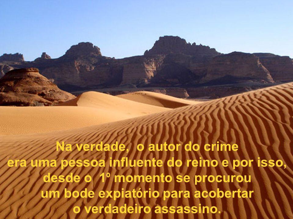 Na verdade, o autor do crime era uma pessoa influente do reino e por isso, desde o 1º 1º momento se procurou um bode expiat ó rio para acobertar o verdadeiro assassino.