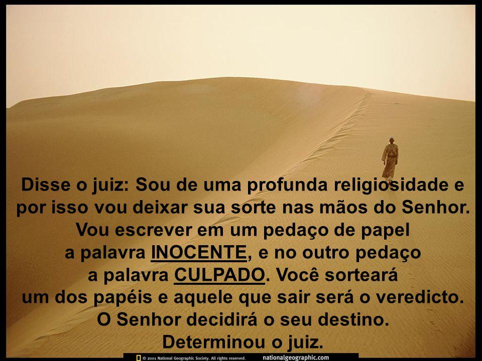 Disse o juiz: Sou de uma profunda religiosidade e por isso vou deixar sua sorte nas mãos do Senhor.